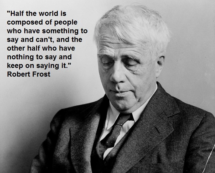 Robert Frost My Rant About Bullshit and a reminder from Robert Frost