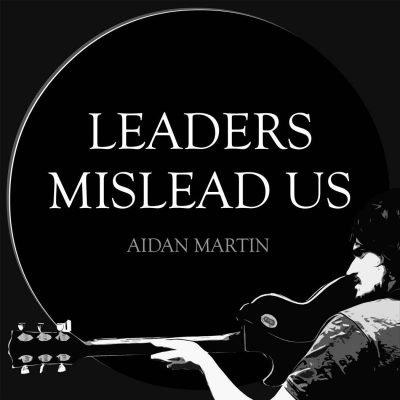 Aidan-Martin-640x385 Aidan Martin releases new track  Aidan-Martin-Leaders-Mislead-Us Aidan Martin releases new track